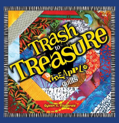 Trash to Treasure Pineapple Quilts 9780976821540