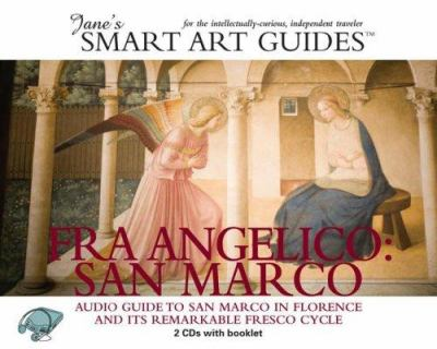 Fra Angelico: San Marco: Audio Guide to San Marco in Florence and Its Remarkable Fresco Cycle [With Booklet] 9780976905233
