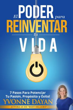EL PODER PARA REINVENTAR TU VIDA: 7 PASOS PARA POTENCIAR TU PASIN, PROPSITO Y XITO (Edicin Deluxe) (Spanish Edition)