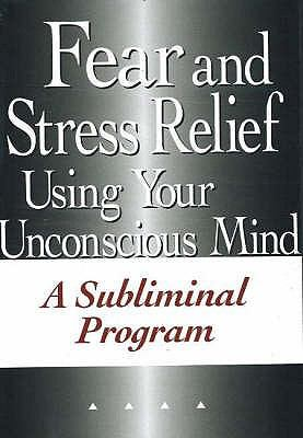 Fear and Stress Relief Using Your Unconscious Mind: A Subliminal Program 9780977160938
