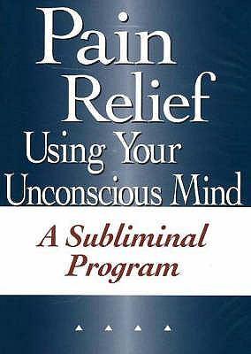 Pain Relief Using Your Unconscious Mind: A Subliminal Program 9780977160945