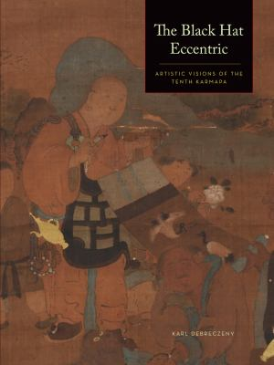 The Black Hat Eccentric: Artistic Visions of the Tenth Karmapa 9780977213108
