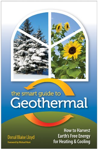 The Smart Guide to Geothermal: How to Harvest Earth's Free Energy for Heating and Cooling 9780977372485