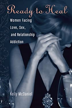 Ready to Heal: Women Facing Love, Sex, and Relationship Addiction 9780977440030