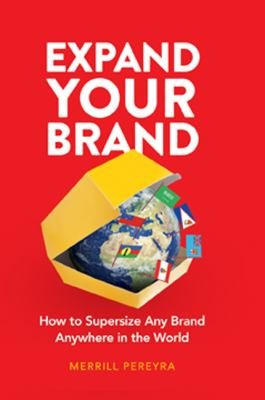 Expand Your Brand: How to Supersize Any Brand Anywhere in the World 9780977551989