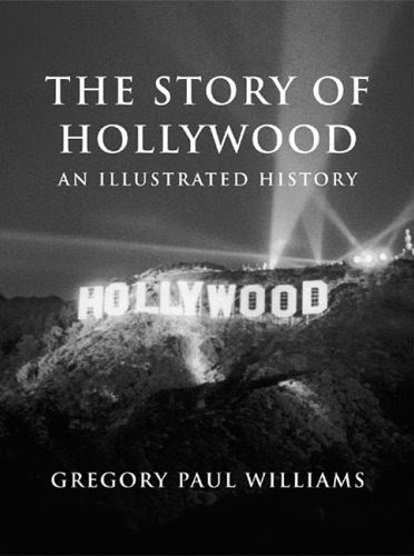 The Story of Hollywood: An Illustrated History 9780977629923