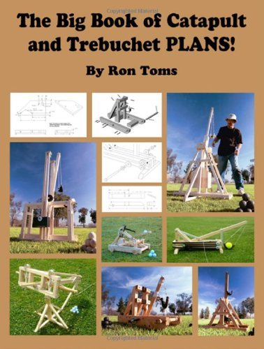 The Big Book of Catapult and Trebuchet Plans! 9780977649730