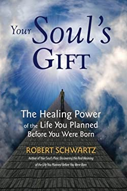 Your Soul's Gift: The Healing Power of the Life You Planned Before You Were Born 9780977679461