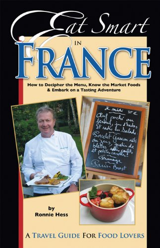 Eat Smart in France: How to Decipher the Menu, Know the Market Foods & Embark on a Tasting Adventure 9780977680122