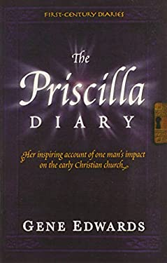 The Priscilla Diary: Her Inspiring Account of One Man's Impact on the Early Christian Church