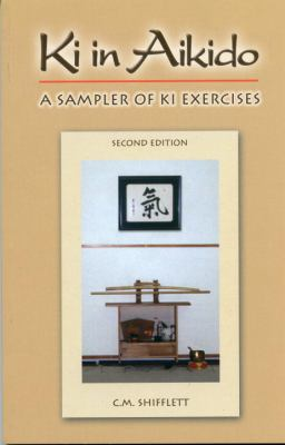 Ki in Aikido: A Sampler of Ki Exercises 9780977870219