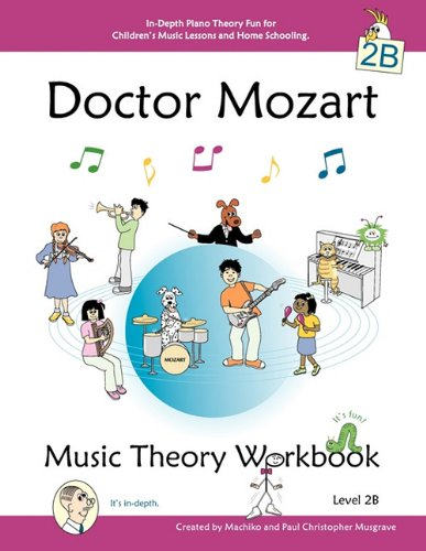 Doctor Mozart Music Theory Workbook Level 2b - In-Depth Piano Theory Fun for Children's Music Lessons and Home Schooling - Highly Effective for Beginn 9780978127787