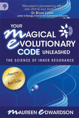 Your Magical Evolutionary Code Unleashed - The Science of Inner Resonance 9780978299927