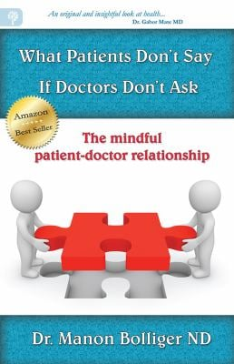 What Patients Don't Say If Doctors Don't Ask - The Mindful Patient-Doctor Relationship 9780978299989