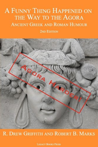 A Funny Thing Happened on the Way to the Agora: Ancient Greek and Roman Humour - 2nd Edition: Agora Harder! 9780978465223