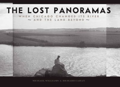 The Lost Panoramas: When Chicago Changed Its River and the Land Beyond 9780978545000