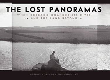 The Lost Panoramas: When Chicago Changed Its River and the Land Beyond 9780978545079