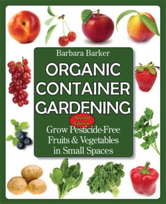 Organic Container Gardening: Grow Pesticide-Free Fruits and Vegetables in Small Spaces 9780978629366