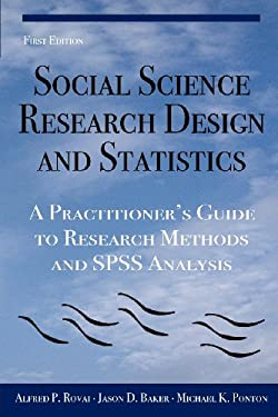 Social Science Research Design and Statistics: A Practitioner's Guide to Research Methods and SPSS Analysis 9780978718671