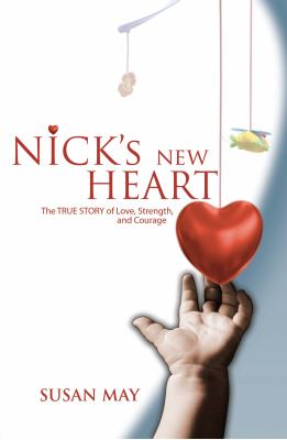 Nick's New Heart: The TRUE STORY of Love, Strength, and Courage 9780978726324