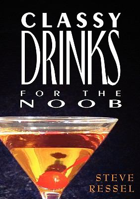 Classy Drinks for the Noob 9780978748364