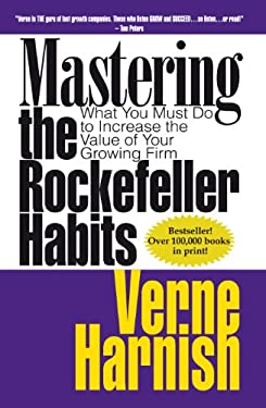 Mastering the Rockefeller Habits: What You Must Do to Increase the Value of Your Growing Firm 9780978774943