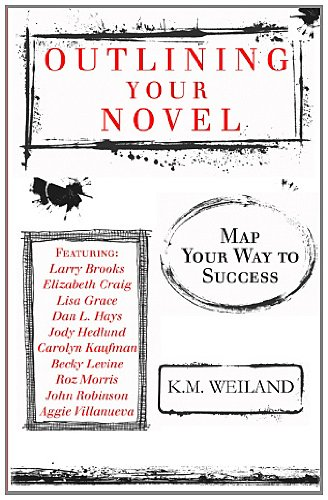 Outlining Your Novel: Map Your Way to Success 9780978924621