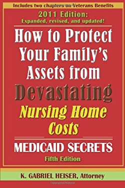 How to Protect Your Family's Assets from Devastating Nursing Home Costs: Medicaid Secrets (5th Edition) 9780979080166