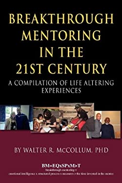 Breakthrough Mentoring in the 21st Century: A Compilation of Life Altering Experiences 9780979140648