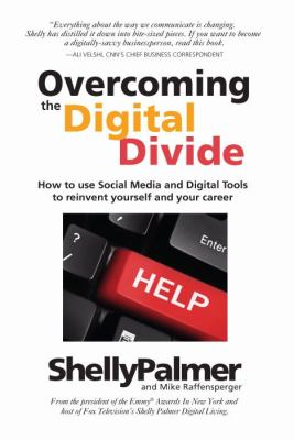 Overcoming the Digital Divide: How to Use Social Media and Digital Tools to Reinvent Yourself and Your Career 9780979195679