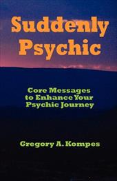 Suddenly Psychic: Core Messages to Enhance Your Psychic Journey 4364730