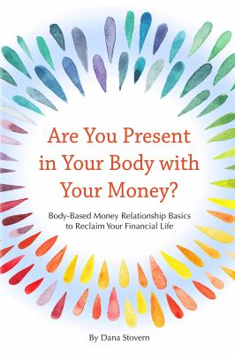 Are You Present in Your Body with Your Money?: Body-Based Money Relationship Basics to Reclaim Your Financial Life