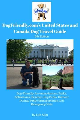 DogFriendly.com's United States and Canada Dog Travel Guide: Dog-Friendly Accommodations, Parks, Attractions, Beaches, Dog Parks, Outdoor Dining, Publ