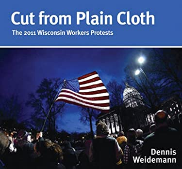 Cut from Plain Cloth: The 2011 Wisconsin Workers Protests 9780979685217
