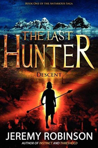 The Last Hunter - Descent (Book 1 of the Antarktos Saga) 9780979692970