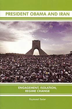 President Obama and Iran: Engagement, Isolation, Regime Change 9780979705113