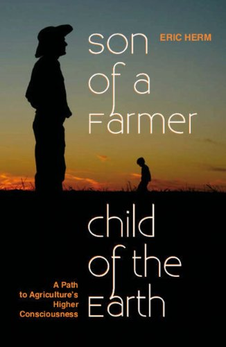 Son of a Farmer, Child of the Earth: A Path to Agriculture's Higher Consciousness 9780979790898