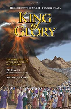 King of Glory: The Story & Message of the Bible Distilled Into 70 Scenes 9780979870675
