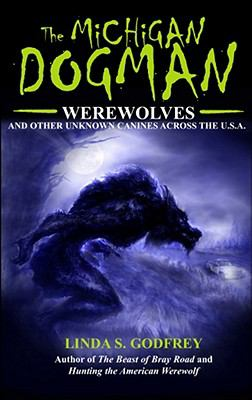 The Michigan Dogman: Werewolves and Other Unknown Canines Across the U.S.A. 9780979882265