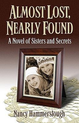 Almost Lost, Nearly Found: A Novel of Sisters and Secrets 9780979882425