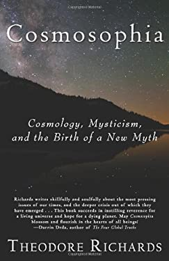 Cosmosophia: Cosmology, Mysticism, and the Birth of a New Myth 9780979924682