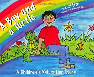 A Boy and a Turtle: A Children's Relaxation Story, Helping Young Children Increase Creativity While Lowering Stress and Anxiety Levels. 9780978778149