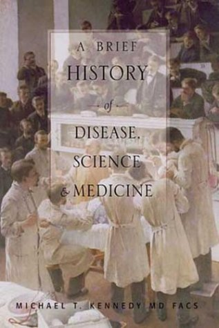 A Brief History of Disease, Science and Medicine: From the Ice Age to the Genome Project 9780974946641