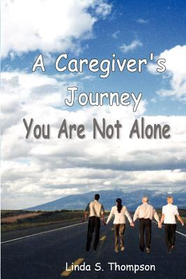 A Caregiver's Journey, You Are Not Alone 9780976490326