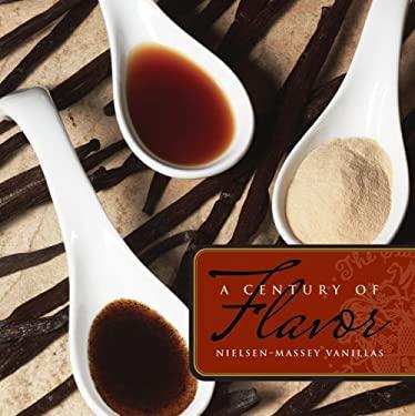 A Century of Flavor: Nielsen-Massey Vanillas 9780979599101