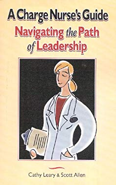 A Charge Nurse's Guide: Navigating the Path of Leadership 9780977372607