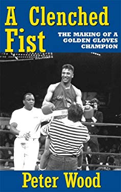 A Clenched Fist: The Making of a Golden Gloves Champion 9780978968304