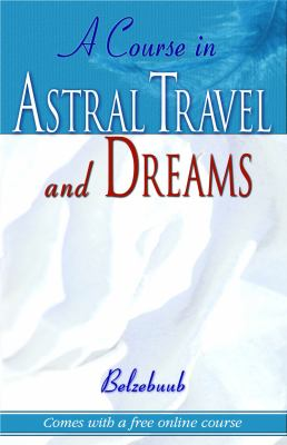 A Course in Astral Travel and Dreams 9780974056012