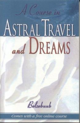 A Course in Astral Travel and Dreams 9780974056036