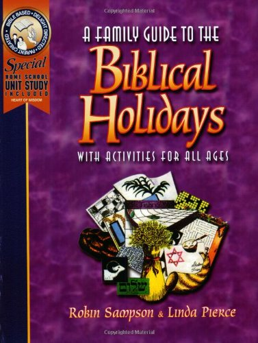 A Family Guide to the Biblical Holidays: With Activities for All Ages 9780970181602